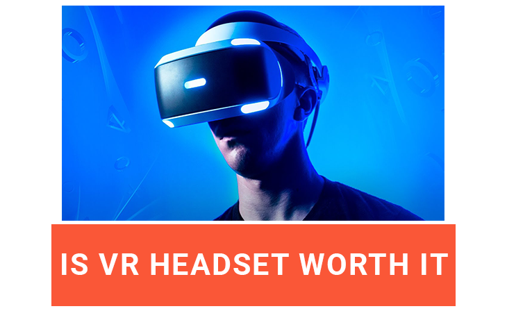 Is VR Headset Worth it?